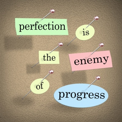 Perfect Is The Enemy Of Progress